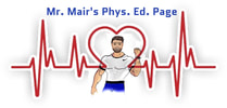 MR. MAIR'S PHYSICAL EDUCATION PAGE
